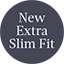 New Extra Slim Fit
